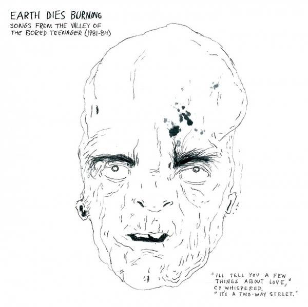 Cover of Earth Dies Burning, Songs from the Valley of the Bored Teenager (1981-1984)